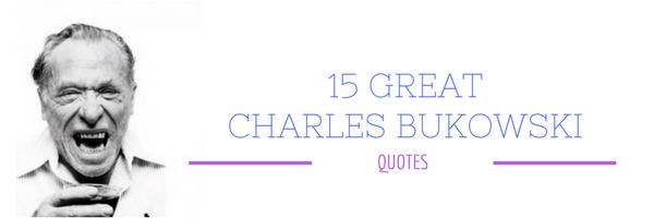 charles bukowksi quotes